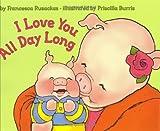 I Love You All Day Long, Francesca Rusackas, 0060502762