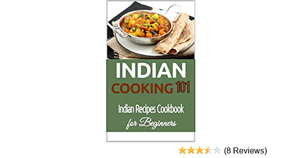 Indian cooking for beginners indian recipes cookbook 101 indian indian cooking for beginners indian recipes cookbook 101 indian cuisine indian culinary traditions indian food recipes indian food cookbook for forumfinder Images