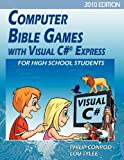 Computer Bible Games With Visual C# Express For High School Students - 2010 Edition