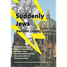 Suddenly Jews: The story of Christians whom the Nazi racial laws classified as Jews, and of the Good Samaritans who came to their aid (the Bureau Gruber)