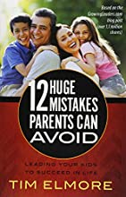12 Huge Mistakes Parents Can Avoid: Leading Your Kids to Succeed in Life