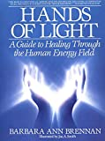 Hands of Light: A Guide to Healing Through the