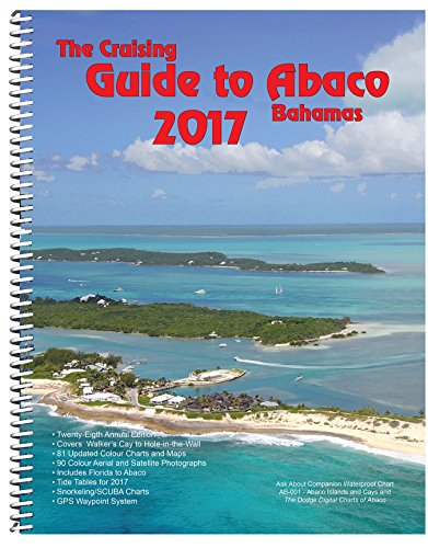 The Cruising Guide to Abaco, Bahamas: 2017