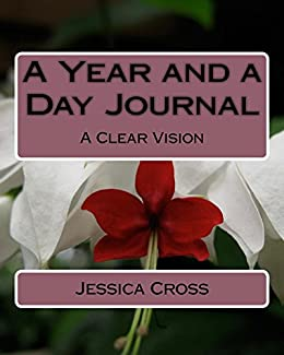 A Year and a Day Journal: A Clear Vision by [Cross, Jessica]