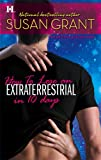 How to Lose an Extraterrestrial in 10 Days, Susan Grant, 0373772416