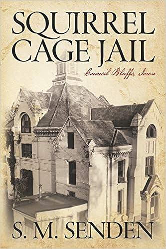 Squirrel Cage Jail: Council Bluffs, Iowa Paperback – June 4, 2019 by S. M. Senden (Author)