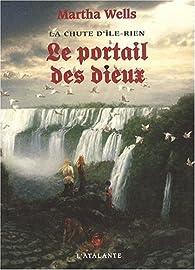 La chute d'Ile-Rien, Tome 3 : Le portail des dieux par Martha Wells