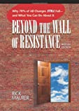 Beyond the Wall of Resistance: Why 70% of All Changes Still Fail--and What You Can Do About It, Rick Maurer, 1885167725