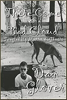 There Come a Bad Cloud: Tangled Up Matter and Ghosts by [Glover, Dan]