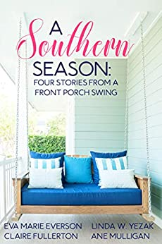 A Southern Season: Stories from a Front Porch Swing by [Everson, Eva Marie, Yezak, Linda, Mulligan, Ane, Fullerton, Claire]