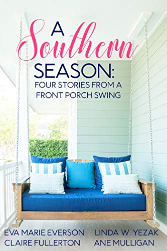 Book: A Southern Season - Stories from a Front Porch Swing by Eva Marie Everson, Linda Yezak, Claire Fullerton and Ane Mulligan