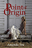 Point of Origin (Tru Exceptions - Christian Romantic Suspense Book 3)