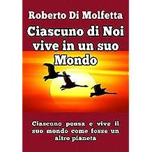 Ciascuno di Noi vive in un suo Mondo (Italian Edition)