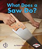 What Does a Saw Do?, Robin Nelson, 1580139507