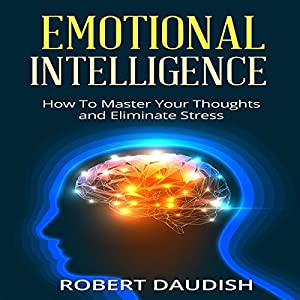 Emotional Intelligence: How to Master Your Thoughts and Eliminate Stress Audiobook