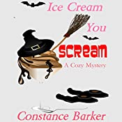 Ice Cream You Scream: A Cozy Mystery : Caesars Creek Mystery Series Book 4 | Constance Barker