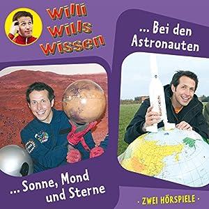 Sonne, Mond und Sterne / Bei den Astronauten (Willi wills wissen 4) Hörspiel