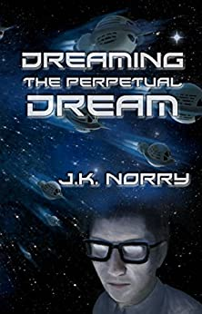 Dreaming the Perpetual Dream by [Norry, J.K.]