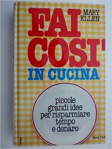 Idee Per Risparmiare In Casa.Amazon It Fai Cosi In Cucina Piccole Grandi Idee Per Risparmiare