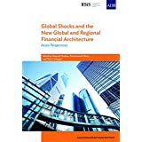 Global Shocks and the New Global and Regional Financial Architecture: Asian Perspectives