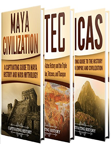 Ancient Civilizations: A Captivating Guide to Mayan History, the Aztecs, and Inca Empire