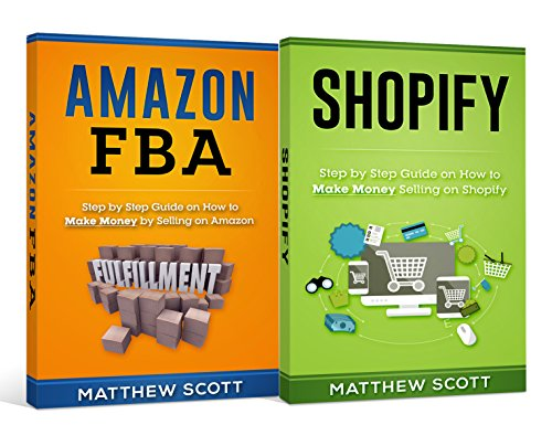 Ecommerce: Amazon FBA - Step by Step Guide on How to Make Money Selling on Amazon, Shopify: Step by Step Guide on How to Make Money Selling on Shopify]()