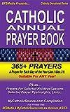 Catholic Annual Prayer Book: Suitable For ANY Year! - Includes Daily Prayer (365+ Prayers/Jan.-Dec.), Holiday/Seasonal Prayers, Aspirations, Prayer Tips, ... & More (Catholic Devotional Series Book 1)