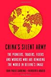 China's Silent Army: The Pioneers, Traders, Fixers and Workers Who Are Remaking the World in Beijing's Image, Juan Pablo Cardenal, Heriberto Araujo, 0385346573