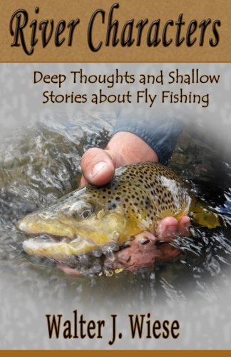 Shallow Bank (River Characters: Deep Thoughts and Shallow Stories about Fly Fishing)