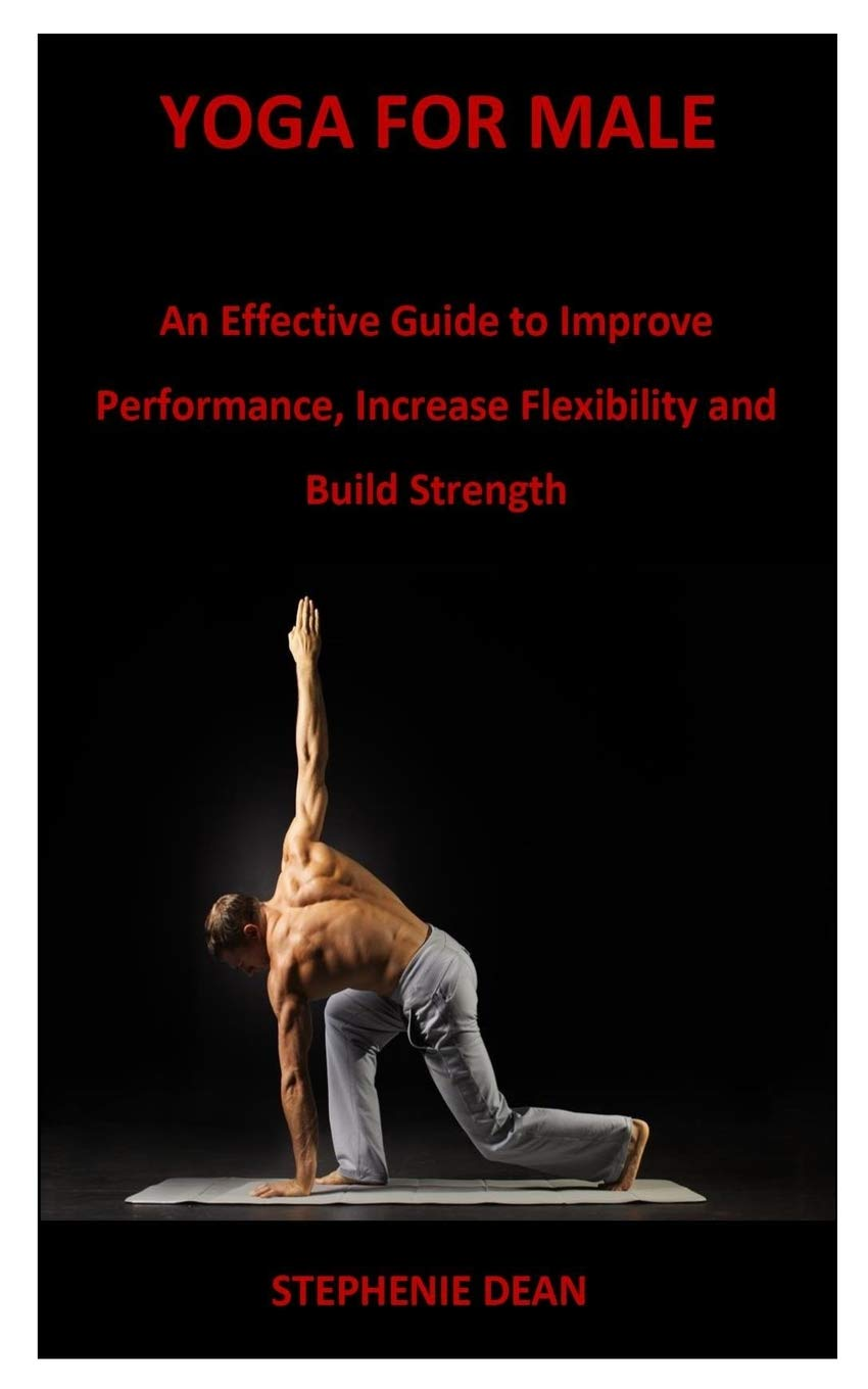 YOGA FOR MALE: An Effective Guide to Improve Performance ...
