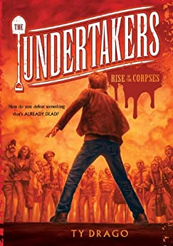 Undertakers: The Rise of the Corpses by [Drago, Ty]
