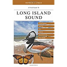 A Field Guide to Long Island Sound: Coastal Habitats, Plant Life, Fish, Seabirds, Marine Mammals, and Other Wildlife