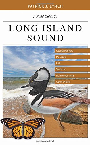A Field Guide To Long Island Sound  Coastal Habitats  Plant Life  Fish  Seabirds  Marine Mammals  And Other Wildlife