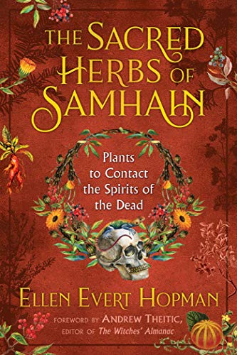 (The Sacred Herbs of Samhain: Plants to Contact the Spirits of the)