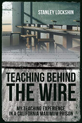 Teaching Behind the Wire: My Teaching Experience in a California Maximum Prison
