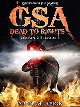 GSA: Dead to Rights (A Vampire Biker Novel Series) Season 2 Episode 3 (Disciples of the Damned | Biker Bad Boy | Shifter Series Book 8) by [Reign, April M.]