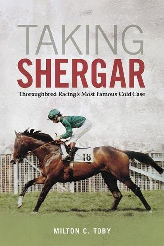 Taking Shergar: Thoroughbred Racing's Most Famous Cold Case (Horses in History) por Milton C. Toby
