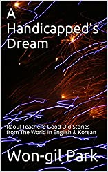 A Handicapped's Dream: Raoul Teacher's Good Old Stories from The World in English & Korean (English Edition)