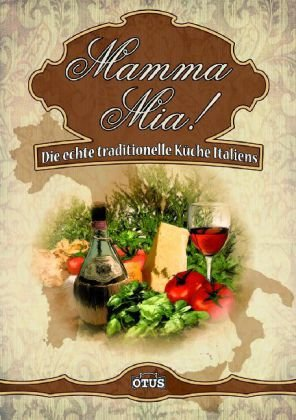 Mama Mia ! Die echte traditionelle Küche Italiens