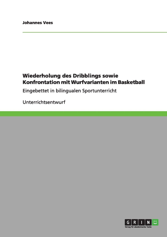 Read Online Wiederholung des Dribblings sowie Konfrontation mit Wurfvarianten im Basketball (German Edition) pdf epub