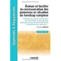 Evaluer et faciliter la communication des personnes handicapées : Polyhandicap, autisme, AVC, traumatisme crânien, démence, syndrome d'Angelman, syndrome de Rett...