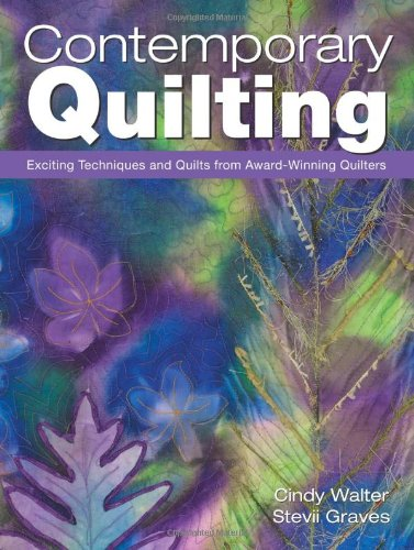 Download Contemporary Quilting: Exciting Techniques and Quilts from Award-Winning Quilters PDF