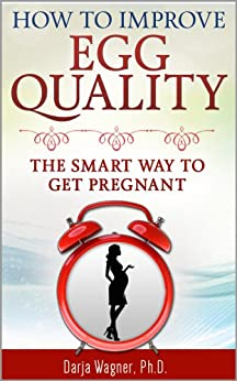 HOW TO IMPROVE EGG QUALITY: The Smart Way to Get Pregnant by [Wagner PhD, Darja]
