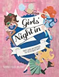 Girls' Night In: Crafts, Cakes and Cocktails for the Ultimate Party