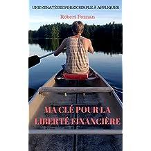 Ma clé pour la liberté financière.: Une stratégie forex simple à appliquer. (French Edition)