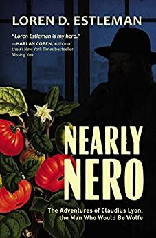 Nearly Nero: The Adventures of Claudius Lyon, the Man Who Would Be Wolfe by [Estleman, Loren D]
