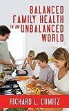 Balanced Family Health in an Unbalanced World, Richard L. Comitz, 1478737794