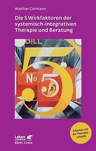 Die 5 Wirkfaktoren der systemisch-integrativen Therapie und Beratung (Leben lernen)