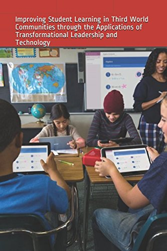Improving Student Learning in Third World Communities through the Applications of Transformational Leadership and Technology
