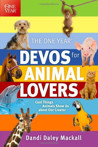 The One Year Devos for Animal Lovers: Cool Things Animals Show Us About Our Creator -